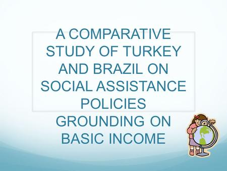 A COMPARATIVE STUDY OF TURKEY AND BRAZIL ON SOCIAL ASSISTANCE POLICIES GROUNDING ON BASIC INCOME.