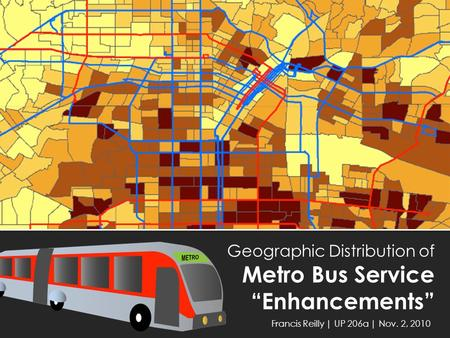 "Geographic Distribution of Metro Bus Service ""Enhancements"" Francis Reilly 