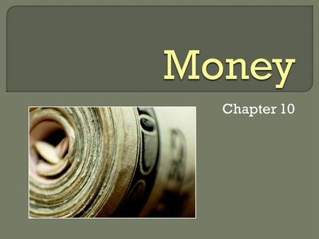 Chapter 10.  Use of money is a social custom Its role is to facilitate exchange  Money itself is any asset accepted as payment for goods or services.