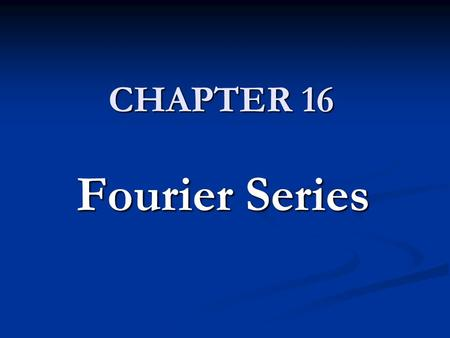 CHAPTER 16 Fourier Series.
