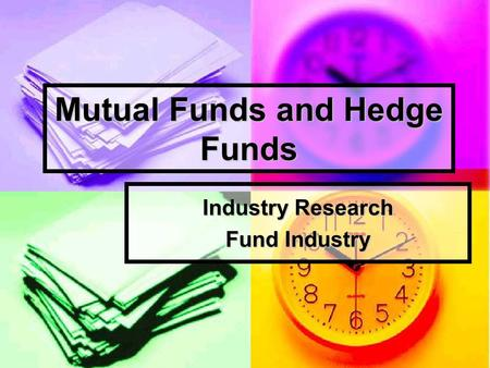 Mutual Funds and Hedge Funds Industry Research Fund Industry.