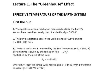 EFFECTIVE TEMPERATURE OF THE EARTH SYSTEM First the Sun : 1. The spectrum of solar radiation measured outside the Earth's atmosphere matches closely that.
