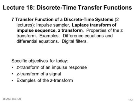 EE-2027 SaS, L18 1/12 Lecture 18: Discrete-Time Transfer Functions 7 Transfer Function of a Discrete-Time Systems (2 lectures): Impulse sampler, Laplace.