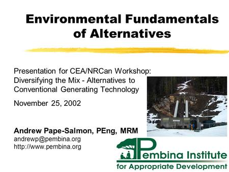 Environmental Fundamentals of Alternatives Presentation for CEA/NRCan Workshop: Diversifying the Mix - Alternatives to Conventional Generating Technology.