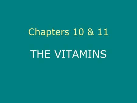 Chapters 10 & 11 THE VITAMINS Vitamins Vitamins – organic nutrients required in trace amounts Essential to the regulation of body processes Noncaloric.