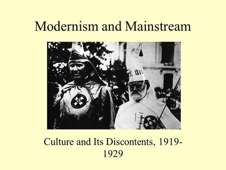 Modernism and Mainstream Culture and Its Discontents, 1919- 1929.