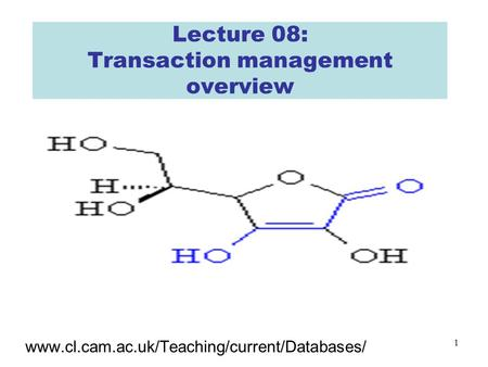 1 Lecture 08: Transaction management overview www.cl.cam.ac.uk/Teaching/current/Databases/