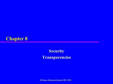 Chapter 8 Security Transparencies © Pearson Education Limited 1995, 2005.