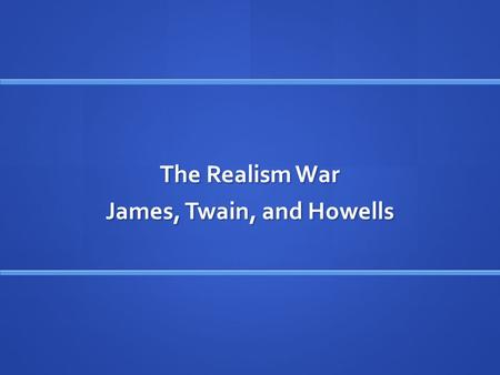 "The Realism War James, Twain, and Howells Nineteenth-century Definitions of Romance Romance focuses ""upon the extraordinary, the mysterious, the imaginary."""