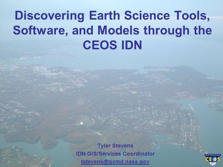 Discovering Earth Science Tools, Software, and Models through the CEOS IDN Tyler Stevens IDN GIS/Services Coordinator