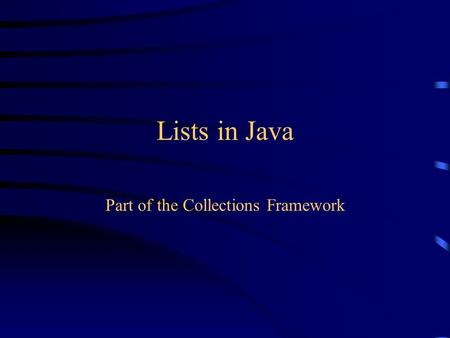 Lists in Java Part of the Collections Framework. Kinds of Collections Collection --a group of objects, called elements –Set-- An unordered collection.