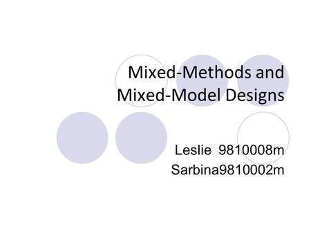 Mixed-Methods and Mixed-Model Designs Leslie 9810008m Sarbina9810002m.