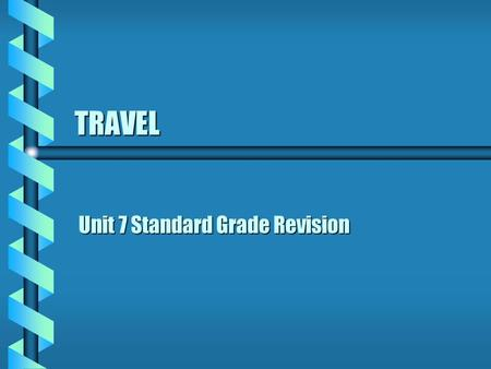 TRAVEL Unit 7 Standard Grade Revision. What arrangements need to be made for a business trip? All travel and accommodation arrangements all necessary.