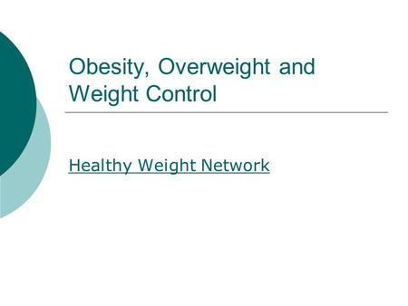 Obesity, Overweight and Weight Control Healthy Weight Network.