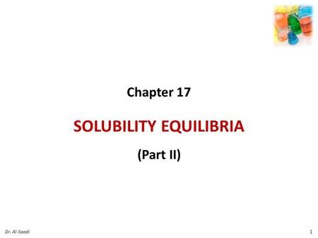 Chapter 17 SOLUBILITY EQUILIBRIA (Part II) 1Dr. Al-Saadi.