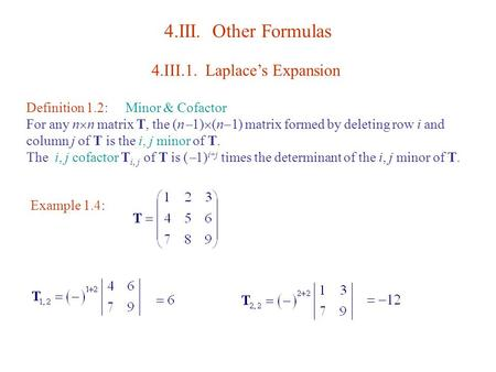 4.III. Other Formulas 4.III.1. Laplace's Expansion Definition 1.2:Minor & Cofactor For any n  n matrix T, the (n  1)  (n  1) matrix formed by deleting.