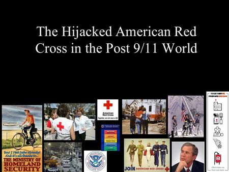 The Hijacked American Red Cross in the Post 9/11 World.