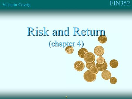 FIN352 Vicentiu Covrig 1 Risk and Return (chapter 4)
