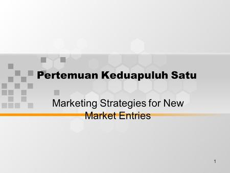 1 Pertemuan Keduapuluh Satu Marketing Strategies for New Market Entries.