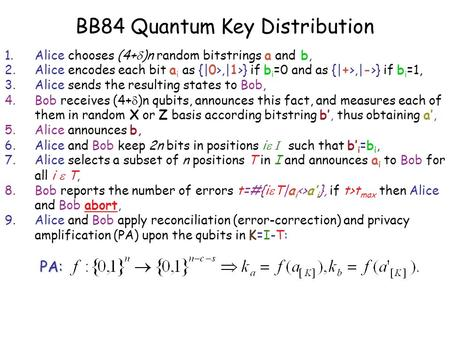 BB84 Quantum Key Distribution 1.Alice chooses (4+  )n random bitstrings a and b, 2.Alice encodes each bit a i as {|0>,|1>} if b i =0 and as {|+>,|->}