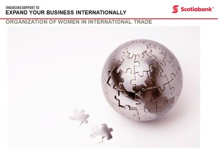 EXPAND YOUR BUSINESS INTERNATIONALLY FINANCING SUPPORT TO ORGANIZATION OF WOMEN IN INTERNATIONAL TRADE.