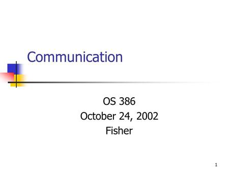 Communication OS 386 October 24, 2002 Fisher.