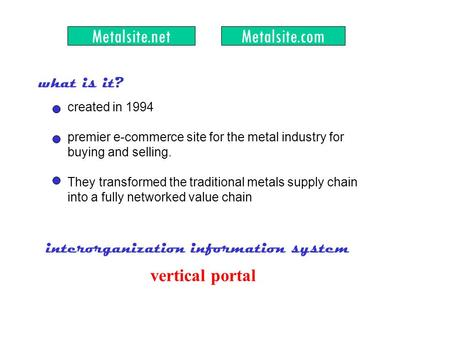 Metalsite.netMetalsite.com what is it? created in 1994 premier e-commerce site for the metal industry for buying and selling. They transformed the traditional.