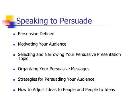 Speaking to Persuade Persuasion Defined Motivating Your Audience