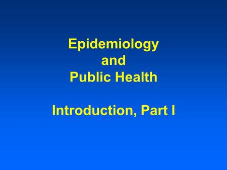 Epidemiology and Public Health Introduction, Part I.