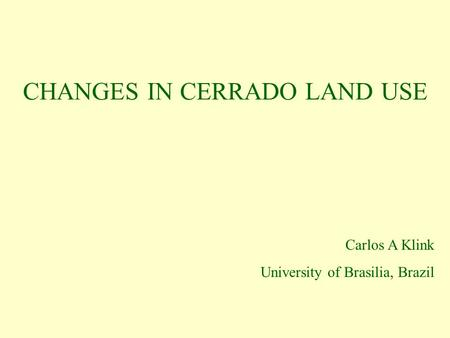 CHANGES IN CERRADO LAND USE Carlos A Klink University of Brasilia, Brazil.