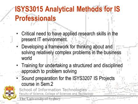 School of Information Technologies Faculty of Science, College of Sciences and Technology The University of Sydney ISYS3015 Analytical Methods for IS Professionals.