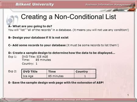 "1 Creating a Non-Conditional List A- What are you going to do? You will ""list"" ""all of the records"" in a database. (it means you will not use any condition!)"