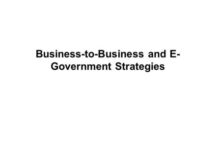 Business-to-Business and E- Government Strategies.