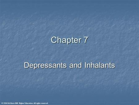 © 2006 McGraw-Hill Higher Education. All rights reserved. Chapter 7 Depressants and Inhalants.