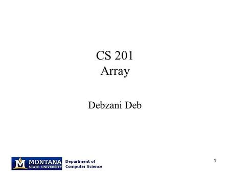 1 CS 201 Array Debzani Deb. 2 Having trouble linking math.h? Link with the following option gcc –lm –o test test.o.