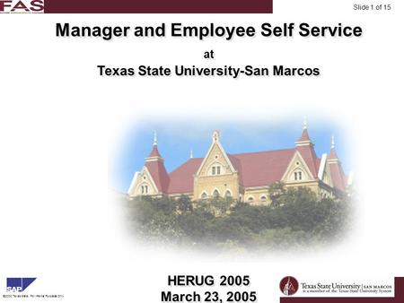 FinancialAsset Management ©2003 Texas State, For Internal Purposes Only. Slide 1 of 15 Manager and Employee Self Service at Texas State University-San.