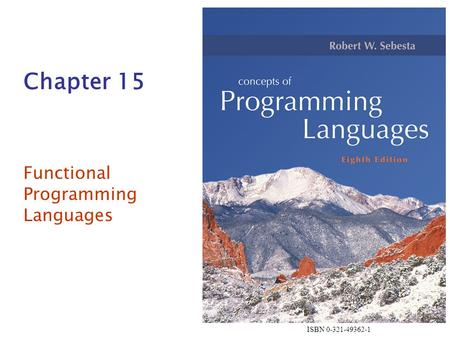ISBN 0-321-49362-1 Chapter 15 <strong>Functional</strong> Programming <strong>Languages</strong>.