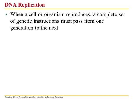 DNA Replication When a cell or organism reproduces, a complete set of genetic instructions must pass from one generation to the next.
