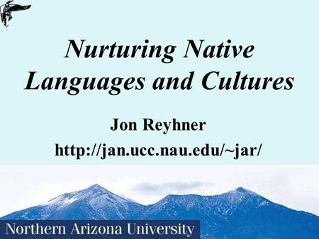1 Nurturing Native Languages and <strong>Cultures</strong> Jon Reyhner