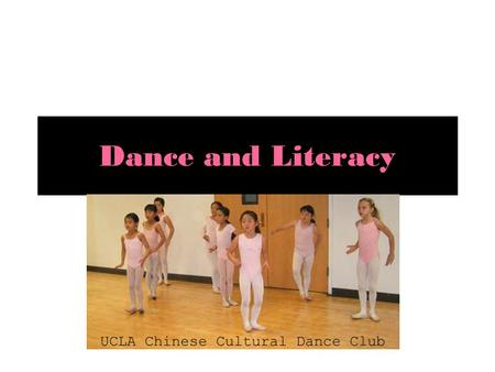 Dance and Literacy. Dance and Literacy Programs Dance and Literacy Programs can enhance dance education in education as a whole Dance and Literacy Programs.