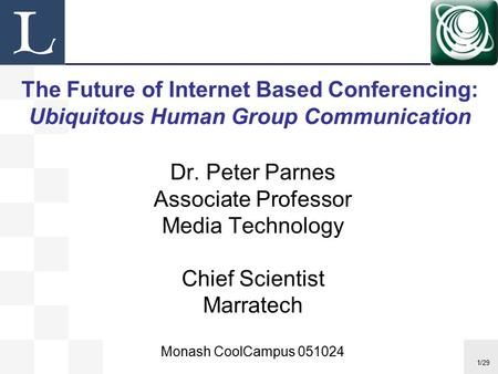 1/29 Dr. Peter Parnes Associate Professor Media Technology Chief Scientist Marratech Monash CoolCampus 051024 The Future of Internet Based Conferencing: