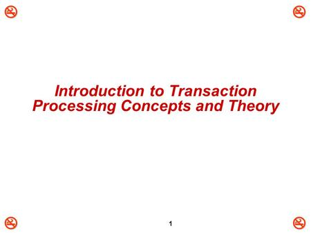 1 Introduction to Transaction Processing Concepts and Theory.