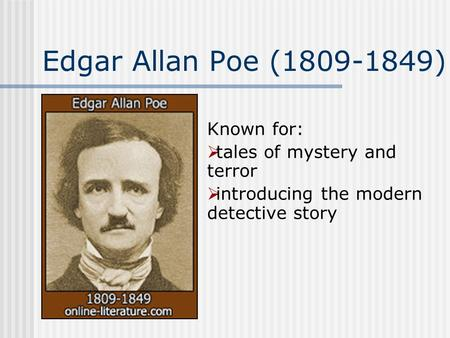 Edgar Allan Poe (1809-1849) Known for:  tales of mystery and terror  introducing the modern detective story.