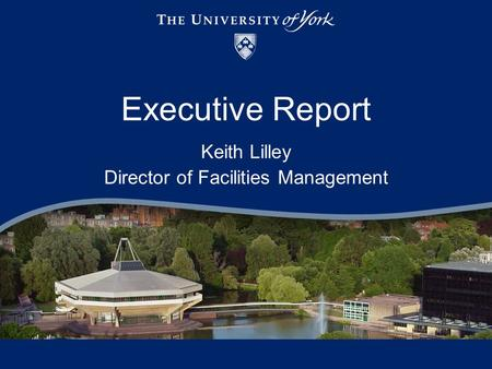 Executive Report Keith Lilley Director of Facilities Management.