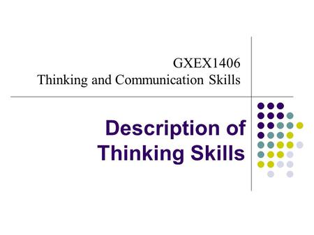 GXEX1406 Thinking and Communication Skills Description of Thinking Skills.