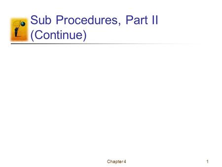 Chapter 41 Sub Procedures, Part II (Continue). Chapter 42 Local Variable A variable declared inside a Sub procedure with a Dim statement Space reserved.