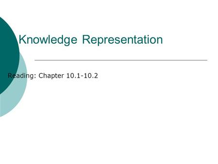 Knowledge Representation Reading: Chapter 10.1-10.2.