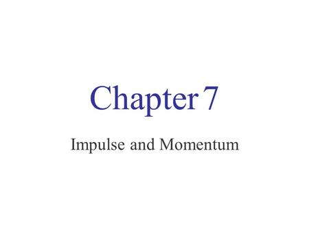 Chapter 7 Impulse and Momentum.