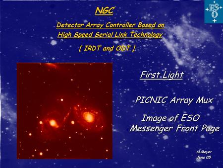 Detector Array Controller Based on First Light First Light PICNIC Array Mux PICNIC Array Mux Image of ESO Messenger Front Page M.Meyer June 05 NGC High.