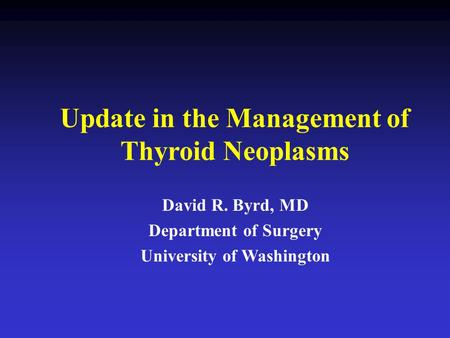 Update in the Management of Thyroid Neoplasms University of Washington